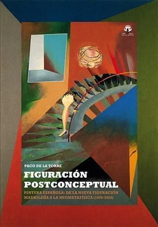 PACODELATORRE TORRE, P. Figuración Postconceptual. Pintura española: de la nueva figuración madrileña a la neometafísica (1970-2010). Valencia: Fire Drill, 2012.